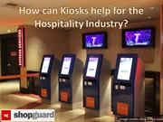 How can Kiosks Help for The Hospitality Industry