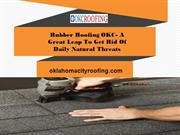 Rubber Roofing OKC- A Great Leap To Get Rid Of Daily Natural Threats