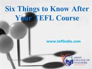 TEFL-Six Things to Know After Your TEFL Course