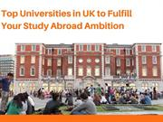 Top Universities in UK to Fulfill Your Study Abroad Ambition