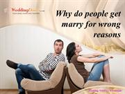 Why do people get marry for wrong reasons