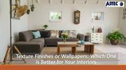 Texture Finishes or Wallpapers Which One is Better for Your Interiors