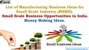 List of Manufacturing Business Ideas for Small Scale Industry (MSME).