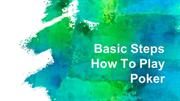 Basic Steps How To Play Poker