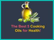 The Best 5 Cooking Oils for Health!