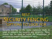 Best Security Fencing Options To Look For