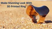 Make Stunning Look With 3D Printed Ring