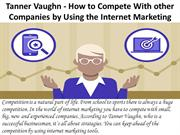 Tanner Vaughn - How to Compete With other Companies by Using the Inter