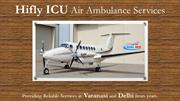 Air Ambulance from Varanasi to Delhi – Your Own Reliable Option for Yo