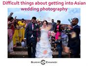 Difficult things about getting into Asian wedding photography