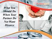 What You Should Do When Your Partner Do Not Want Divorce