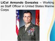 LtCol Armando Gonzalez – Working as Staff Officer in U.S Marine Corps