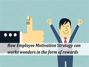 How Employee Motivation Strategy can works wonders in form of rewards.