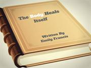 The Body Heals Itself  Written By Emily Francis