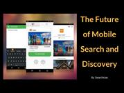The Future of Mobile Search and Discovery