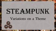 Steampunk Variations on a Theme