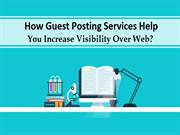 How Guest Posting Services Help You Increase Visibility Over Web?