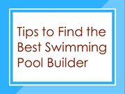 Tips To Find The Best Swimming Pool Builder