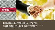 Running a Background Check on Your Future Spouse is Necessary