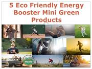 5 Eco Friendly Energy Booster Mini Green Products