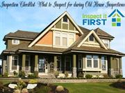 Inspection Checklist- What to Inspect for during Old House Inspections