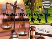 The Best Way to Handle a Protective Order