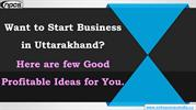 Want to Start Business in Uttarakhand?