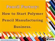 Pencil Factory: How to Start Polymer Pencil Manufacturing Business.