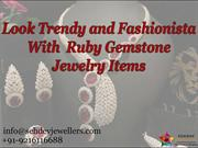 Look Trendy and Fashionista With Ruby Gemstone Jewelry Items
