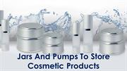 Jars And Pumps To Store Cosmetic Products