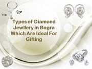 Types of Diamond Jewllery in Bogra Which Are Ideal For Gifting