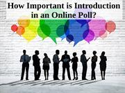 Understand the Importance of Introduction in an Online Poll