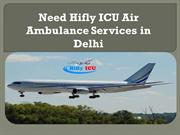 Need Hifly ICU Air Ambulance Services in Delhi