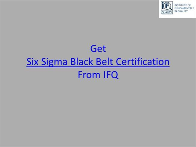 Get Six Sigma Black Belt Certification From Ifq Authorstream