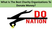 What Is The Best Charity Organizations To Donate Money