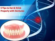5 Tips to Eat & Drink Properly with Dentures