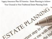 Legacy Assurance Plan Of America - Estate Planning to Achieve Your Unu