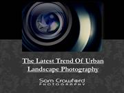 The Latest Trend Of Urban Landscape Photography