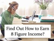 Find Out How to Earn 8 Figure Income