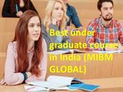 Best under graduate course in India for MBA institutes MIBM GLOBAL