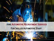 Hire Automotive Recruitment Services For Skilled Automotive Staff