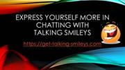 Express Yourself More In Chatting with Talking Smileys