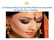 10 Ultimate Make Up Tips Who Makes You Beautiful Bridal On Your Weddin