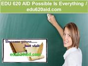 EDU 620 AID  Possible Is Everything  /  edu620aid.com