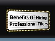 Benefits Of Hiring Professional Tilers