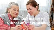 5 Stimulating Hobbies for Older Adults with Parkinson's