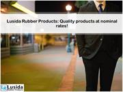 Lusida Rubber Products Quality products at nominal rates!