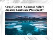 Cruise Carroll- Canadian Nature Amazing Landscape Photography