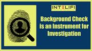 Background Check is an Instrument for Investigation