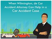 When Wilmington, Car Accident Attorney Can Help In A Car Accident Case
